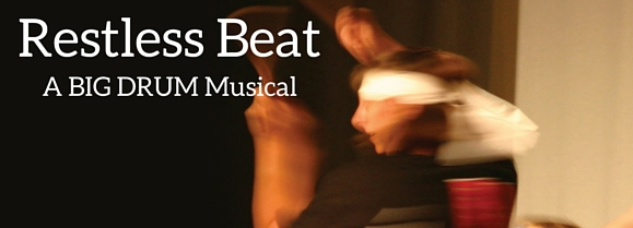 Restless Beat: a BIG DRUM Musical